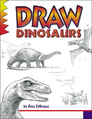 Draw Dinosaurs By Dubosque, Doug